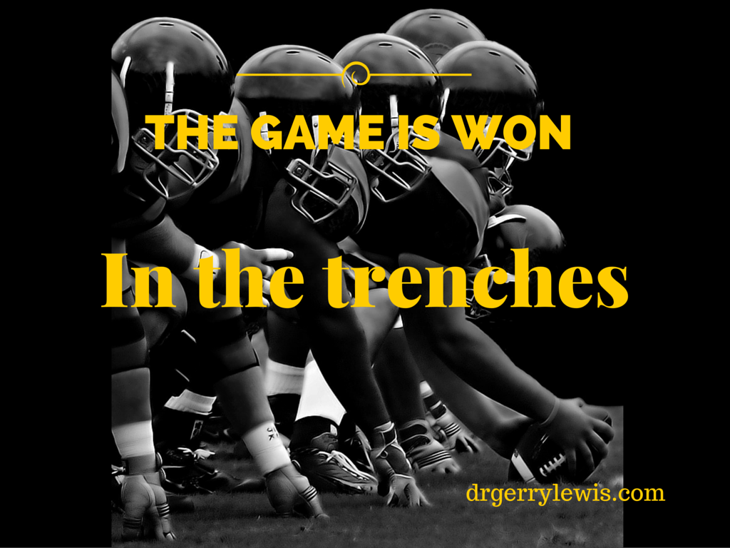 The Game Is Won In The Trenches Dr Gerry Lewis