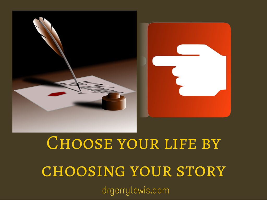 Choose your life by choosing your Story   Dr  Gerry Lewis