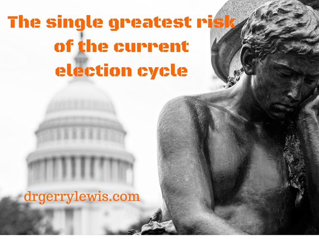 The single greatest riskof the currentelection cycle