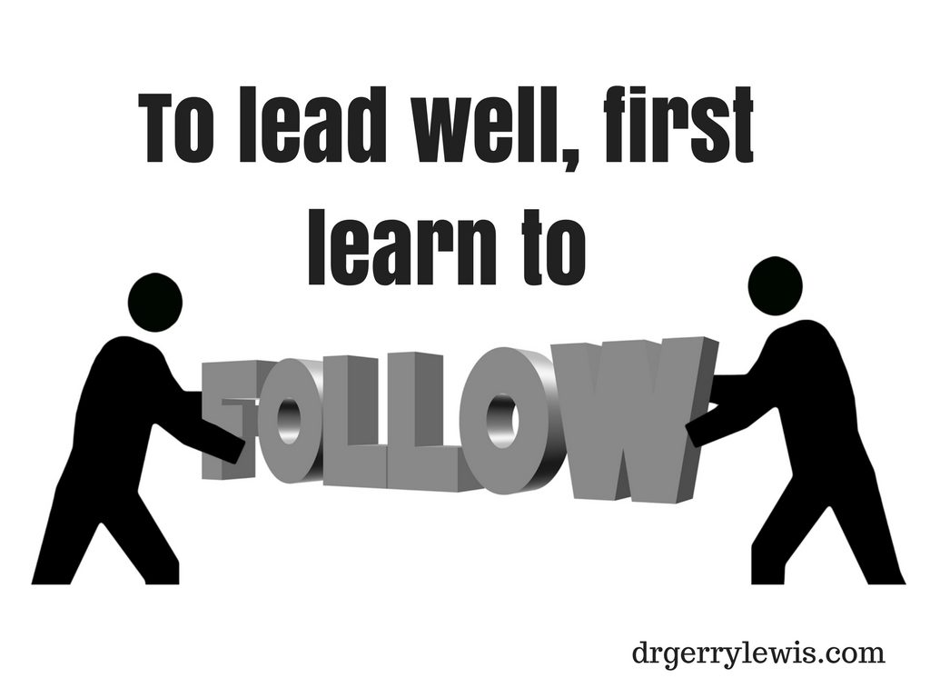 """""""You have to learn to follow before you can lead ..."""